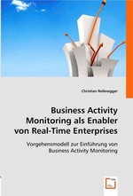 Business Activity Monitoring als Enabler von Real-Time Enterprises. Vorgehensmodell zur Einfuehrung von Business Activity Monitoring
