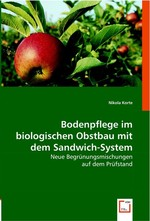 Bodenpflege im biologischen Obstbau mit dem Sandwich-System. Neue Begruenungsmischungen auf dem Pruefstand