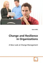 Change and Resilience in Organizations. A New Look at Change Management