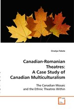 Canadian-Romanian Theatres: A Case Study of Canadian Multiculturalism. The Canadian Mosaic and the Ethnic Theatres Within