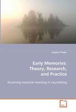 Early Memories: Theory, Research, and Practice. Accessing essential meaning in counselling