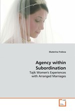 Agency within Subordination. Tajik Womens Experiences with Arranged Marriages