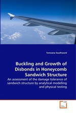 Buckling and Growth of Disbonds in Honeycomb Sandwich Structure. An assessment of the damage tolerance of sandwich structure by analytical modelling and physical testing
