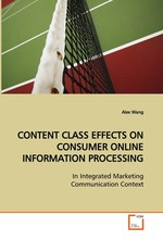 CONTENT CLASS EFFECTS ON CONSUMER ONLINE INFORMATION PROCESSING. In Integrated Marketing Communication Context