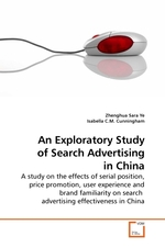 An Exploratory Study of Search Advertising in China. A study on the effects of serial position, price promotion, user experience and brand familiarity on search advertising effectiveness in China