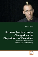Business Practice can be Changed via the Dispositions of Executives. Re-socialization towards Implicit Eco-sustainability