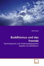 Buddhismus und das Fremde. Psychologische und friedenspaedagogische Aspekte von Meditation