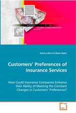 Customers' Preferences of Insurance Services. How Could Insurance Companies Enhance their Ability of Meeting the Constant Changes in Customers' Preferences?