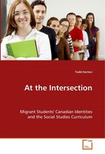 At the Intersection. Migrant Students Canadian Identities and the Social Studies Curriculum