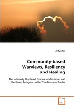 Community-based Warviews, Resiliency and Healing. The Internally Displaced Persons in Mindanao and the Karen Refugees on the Thai-Burmese border