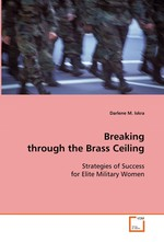 Breaking through the Brass Ceiling. Strategies of Success for Elite Military Women