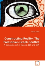 Constructing Reality: The Palestinian Israeli Conflict. A Comparison of Al Jazeera, BBC and CNN