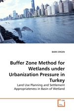Buffer Zone Method for Wetlands under Urbanization Pressure in Turkey. Land Use Planning and Settlement Appropriateness in Basin of Wetland