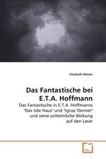 Das Fantastische bei E.T.A. Hoffmann. Das Fantastische in E.T.A. Hoffmanns