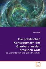 Die praktischen Konsequenzen des Glaubens an den dreieinen Gott. bei Leonardo Boff und Gisbert Greshake