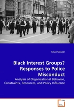 Black Interest Groups? Responses to Police Misconduct. Analysis of Organizational Behavior, Constraints, Resources, and Policy Influence