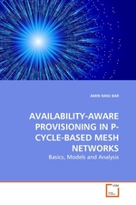 AVAILABILITY-AWARE PROVISIONING IN P-CYCLE-BASED MESH NETWORKS. Basics, Models and Analysis