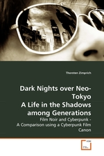 Dark Nights over Neo-Tokyo A Life in the Shadows among Generations. Film Noir and Cyberpunk - A Comparison using a Cyberpunk Film Canon