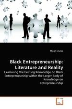 Black Entrepreneurship: Literature and Reality. Examining the Existing Knowledge on Black Entrepreneurship within the Larger Body of Knowledge on Entrepreneurship