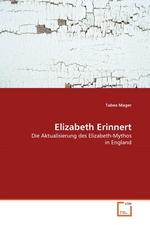 Elizabeth Erinnert. Die Aktualisierung des Elizabeth-Mythos in England